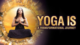 Yoga Is: A Transformational Journey