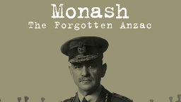 Monash - The Forgotten Anzac - An Australian World War I General
